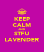 KEEP CALM AND STFU LAVENDER - Personalised Poster A4 size