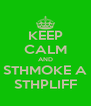 KEEP CALM AND STHMOKE A STHPLIFF - Personalised Poster A4 size
