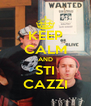 KEEP CALM AND STI CAZZI - Personalised Poster A4 size