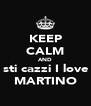 KEEP CALM AND sti cazzi I love MARTINO - Personalised Poster A4 size