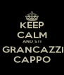 KEEP CALM AND STI  GRANCAZZI CAPPO - Personalised Poster A4 size