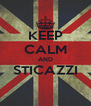 KEEP CALM AND STICAZZI  - Personalised Poster A4 size