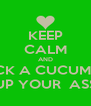 KEEP CALM AND STICK A CUCUMBER UP YOUR  ASS - Personalised Poster A4 size