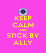 KEEP CALM AND STICK BY ALLY - Personalised Poster A4 size