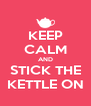 KEEP CALM AND STICK THE KETTLE ON - Personalised Poster A4 size