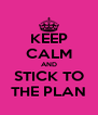 KEEP CALM AND STICK TO THE PLAN - Personalised Poster A4 size