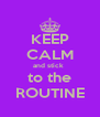 KEEP CALM and stick  to the ROUTINE - Personalised Poster A4 size