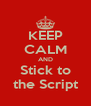 KEEP CALM AND Stick to the Script - Personalised Poster A4 size