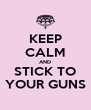 KEEP CALM AND STICK TO YOUR GUNS - Personalised Poster A4 size