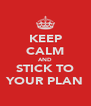 KEEP CALM AND STICK TO YOUR PLAN - Personalised Poster A4 size