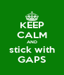 KEEP CALM AND stick with GAPS - Personalised Poster A4 size