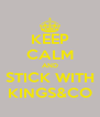 KEEP CALM AND STICK WITH KINGS&CO - Personalised Poster A4 size