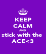 KEEP CALM AND stick with the  ACE<3 - Personalised Poster A4 size