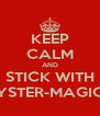 KEEP CALM AND STICK WITH YSTER-MAGIC - Personalised Poster A4 size