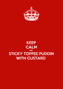 KEEP CALM AND STICKY TOFFEE PUDDIN WITH CUSTARD  - Personalised Poster A4 size