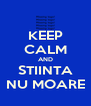 KEEP CALM AND STIINTA NU MOARE - Personalised Poster A4 size
