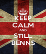 KEEP CALM AND STILL BENNS - Personalised Poster A4 size