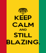 KEEP CALM AND STILL BLAZING. - Personalised Poster A4 size