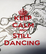 KEEP CALM AND STILL  DANCING  - Personalised Poster A4 size