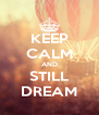 KEEP CALM AND STILL DREAM - Personalised Poster A4 size