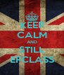 KEEP CALM AND STILL EFCLASS - Personalised Poster A4 size