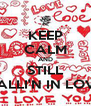 KEEP CALM AND STILL FALLI'N IN LOVE - Personalised Poster A4 size