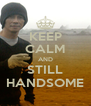 KEEP CALM AND STILL HANDSOME - Personalised Poster A4 size