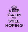 KEEP CALM AND STILL HOPING - Personalised Poster A4 size