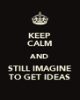 KEEP CALM AND STILL IMAGINE TO GET IDEAS - Personalised Poster A4 size