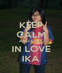 KEEP CALM AND STILL IN LOVE IKA - Personalised Poster A4 size
