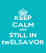 KEEP CALM AND STILL IN twELSAVOR - Personalised Poster A4 size