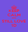 KEEP CALM AND STILL LOVE 1D - Personalised Poster A4 size