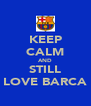 KEEP CALM AND STILL LOVE BARCA - Personalised Poster A4 size