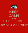KEEP CALM AND STILL LOVE  ERDIANSYAH PRIMA.S - Personalised Poster A4 size