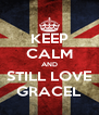 KEEP CALM AND STILL LOVE GRACEL - Personalised Poster A4 size