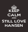 KEEP CALM AND STILL LOVE HANSEN - Personalised Poster A4 size