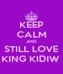 KEEP CALM AND STILL LOVE KING KIDIW  - Personalised Poster A4 size