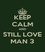 KEEP CALM AND STILL LOVE MAN 3 - Personalised Poster A4 size