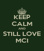 KEEP CALM AND STILL LOVE MCI - Personalised Poster A4 size