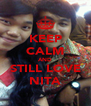 KEEP CALM AND STILL LOVE NITA - Personalised Poster A4 size