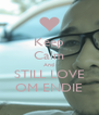 Keep Calm And STILL LOVE OM ENDIE - Personalised Poster A4 size