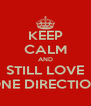 KEEP CALM AND STILL LOVE ONE DIRECTION - Personalised Poster A4 size