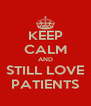 KEEP CALM AND STILL LOVE PATIENTS - Personalised Poster A4 size