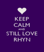 KEEP CALM AND STILL LOVE RHYN - Personalised Poster A4 size