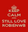 KEEP CALM AND STILL LOVE ROBIENWB - Personalised Poster A4 size
