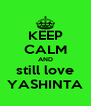 KEEP CALM AND still love YASHINTA - Personalised Poster A4 size