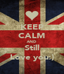 KEEP CALM AND Still Love you:) - Personalised Poster A4 size