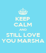 KEEP CALM AND STILL LOVE YOU MARSHA - Personalised Poster A4 size