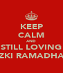 KEEP CALM AND STILL LOVING RIZKI RAMADHAN - Personalised Poster A4 size