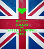 KEEP CALM AND STILL LOVING YOU - Personalised Poster A4 size